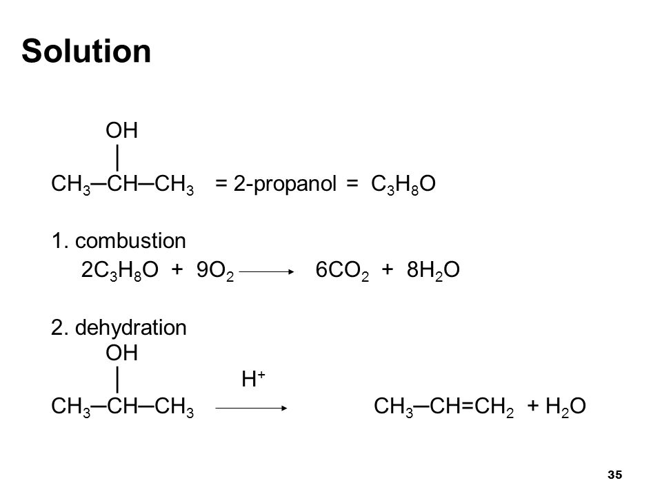 Solution OH │ CH3─CH─CH3 = 2-propanol = C3H8O 1. combustion