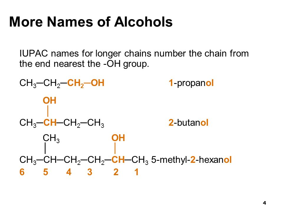 More Names of Alcohols IUPAC names for longer chains number the chain from the end nearest the -OH group.