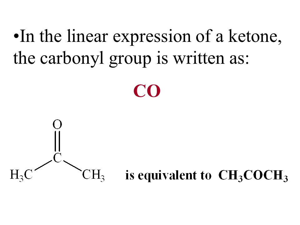 In the linear expression of a ketone, the carbonyl group is written as: