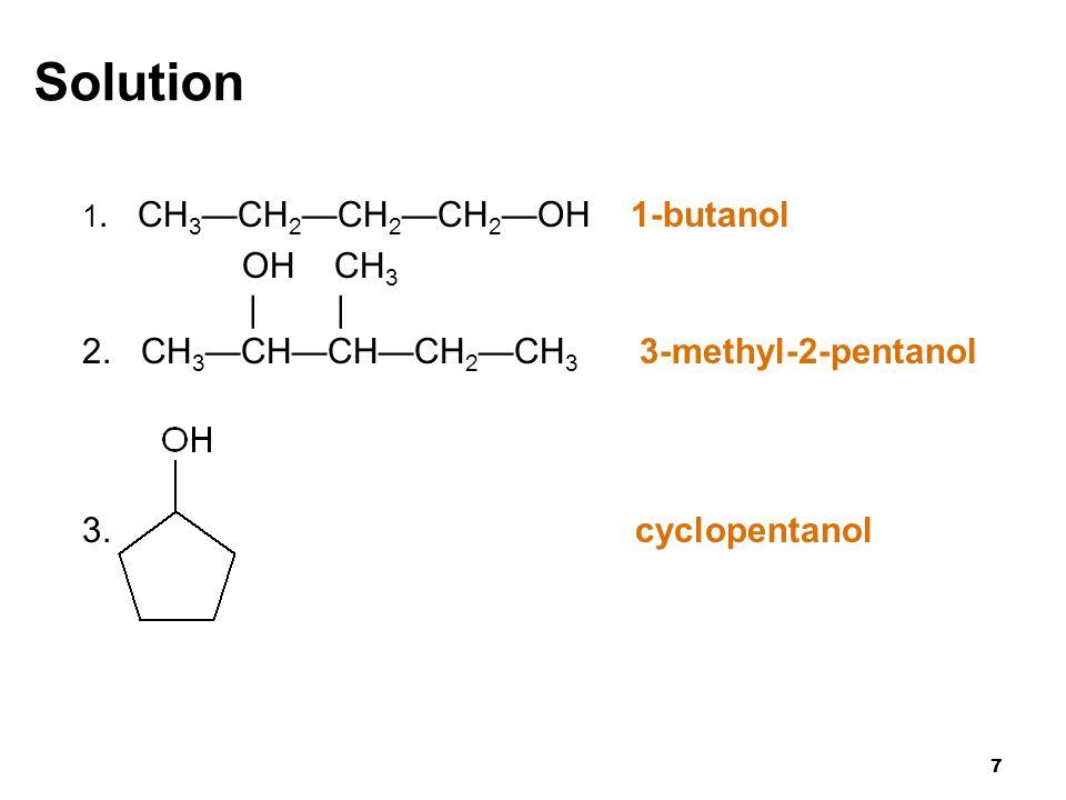 Solution OH CH3 | | 2. CH3—CH—CH—CH2—CH3 3-methyl-2-pentanol