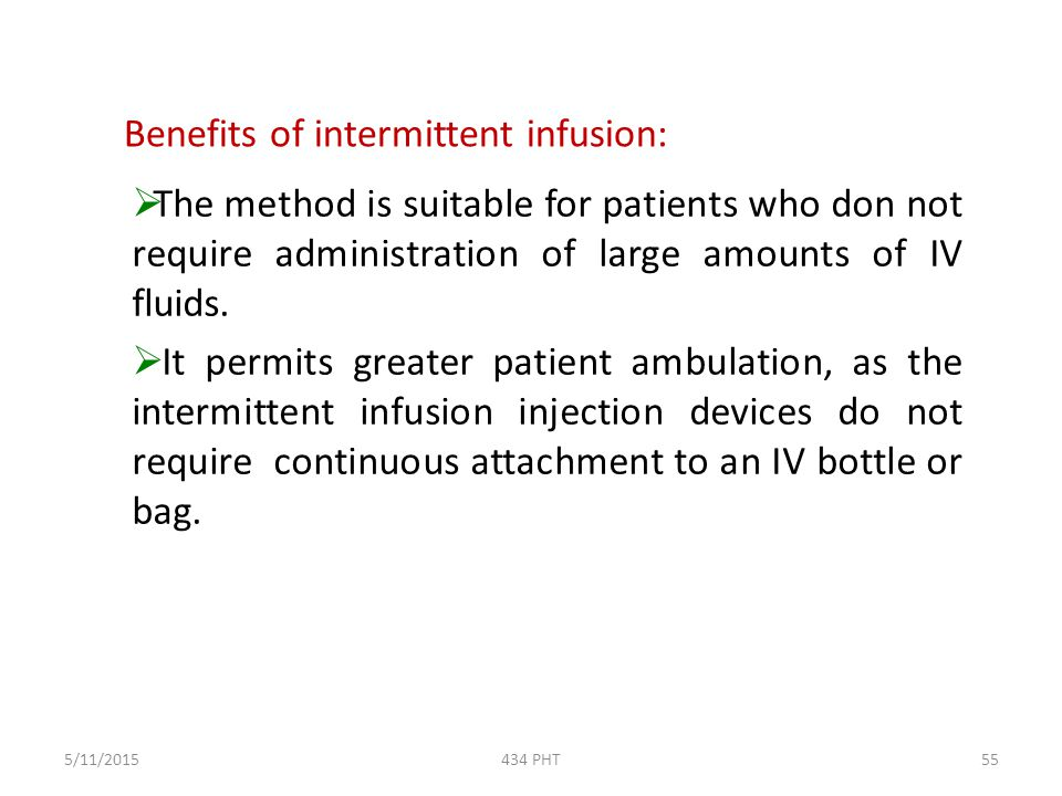 Benefits of intermittent infusion: