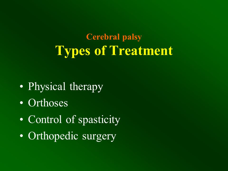 Cerebral palsy Types of Treatment