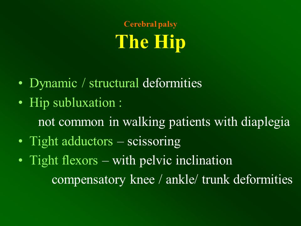 Dynamic / structural deformities Hip subluxation :
