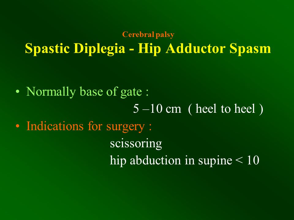 Cerebral palsy Spastic Diplegia - Hip Adductor Spasm