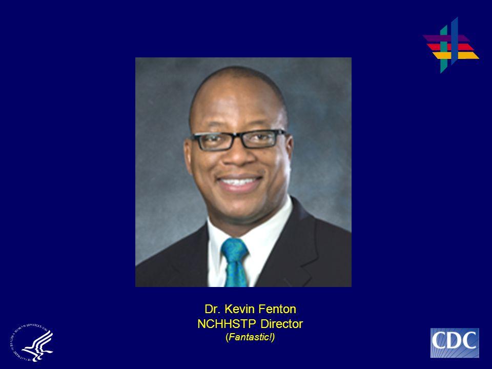 Dr. Kevin Fenton NCHHSTP Director (Fantastic!)