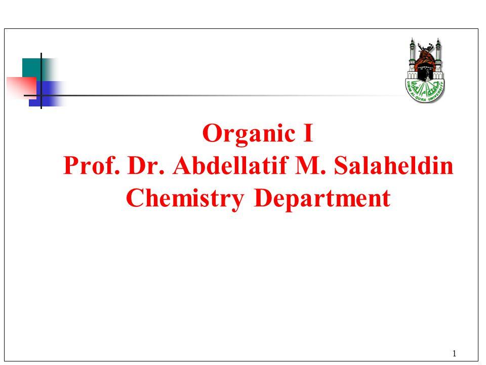 Organic I Prof. Dr. Abdellatif M. Salaheldin Chemistry Department