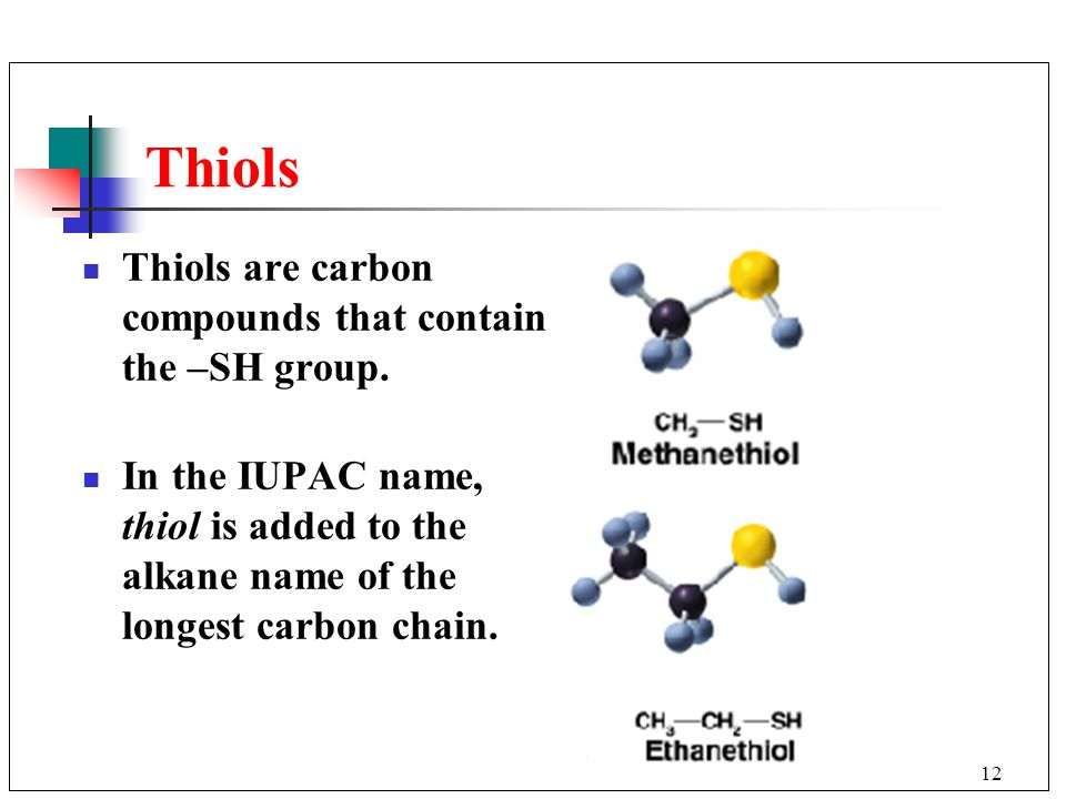 Thiols Thiols are carbon compounds that contain the –SH group.