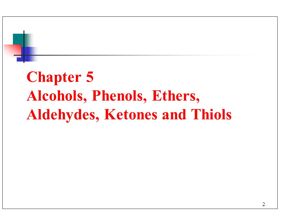 Chapter 5 Alcohols, Phenols, Ethers, Aldehydes, Ketones and Thiols