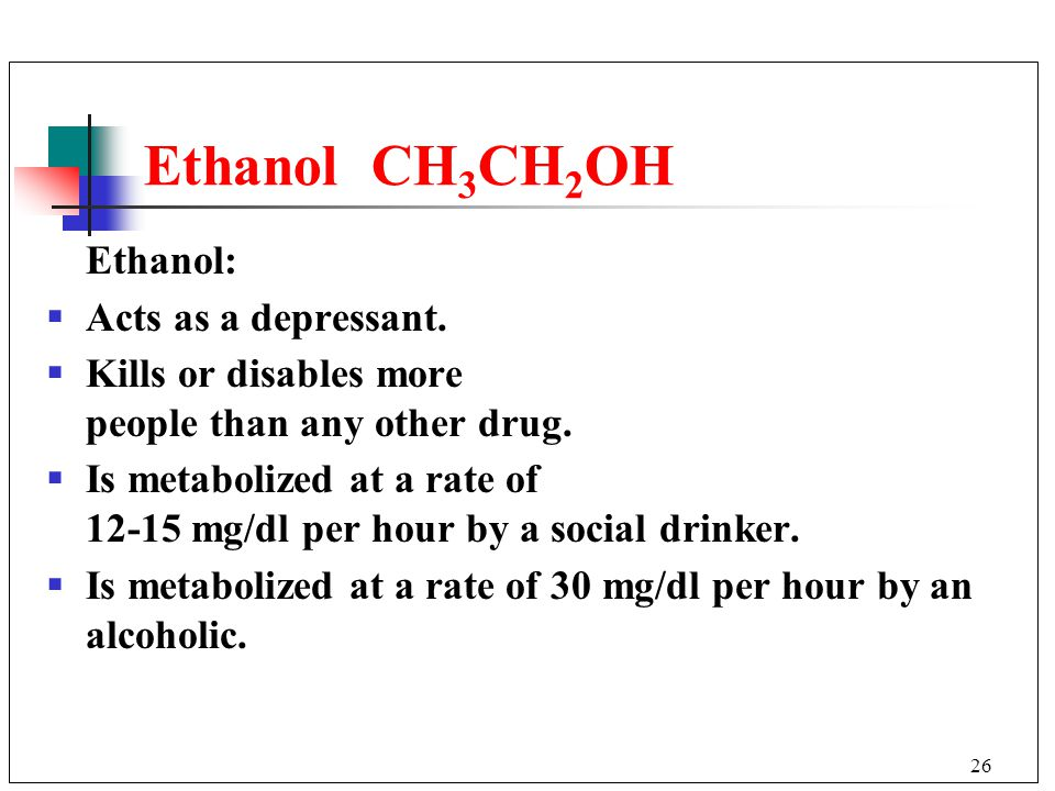 Ethanol CH3CH2OH Ethanol: Acts as a depressant.