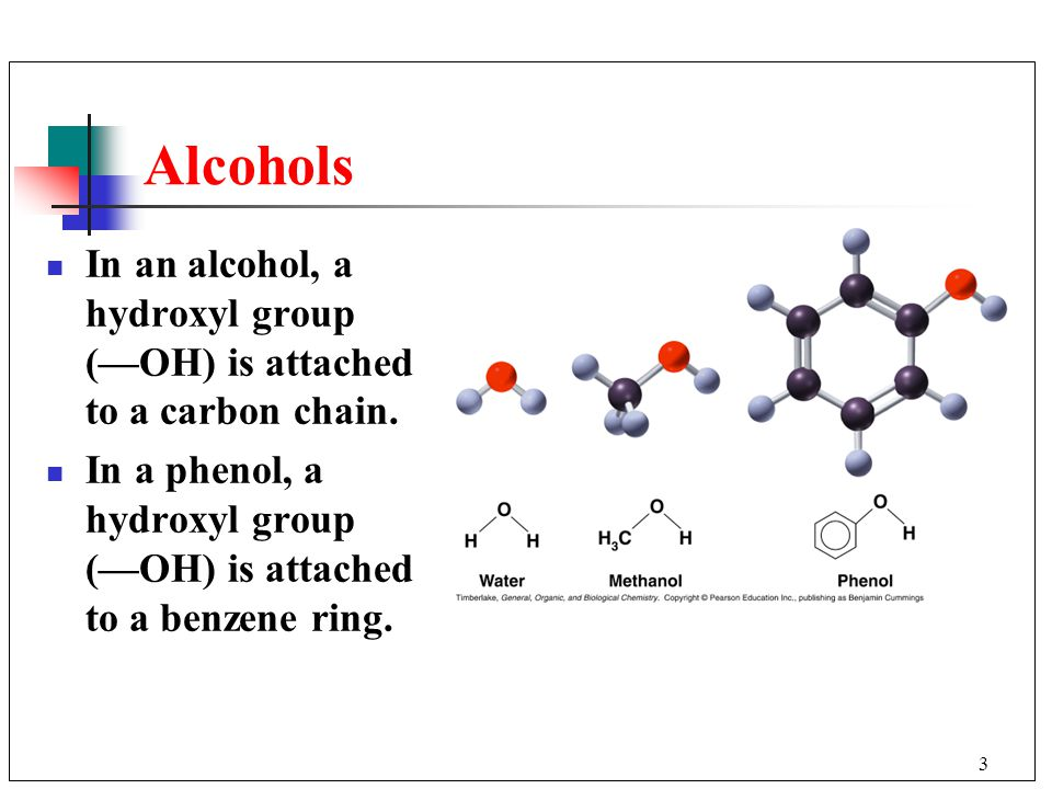 Alcohols In an alcohol, a hydroxyl group (—OH) is attached to a carbon chain.