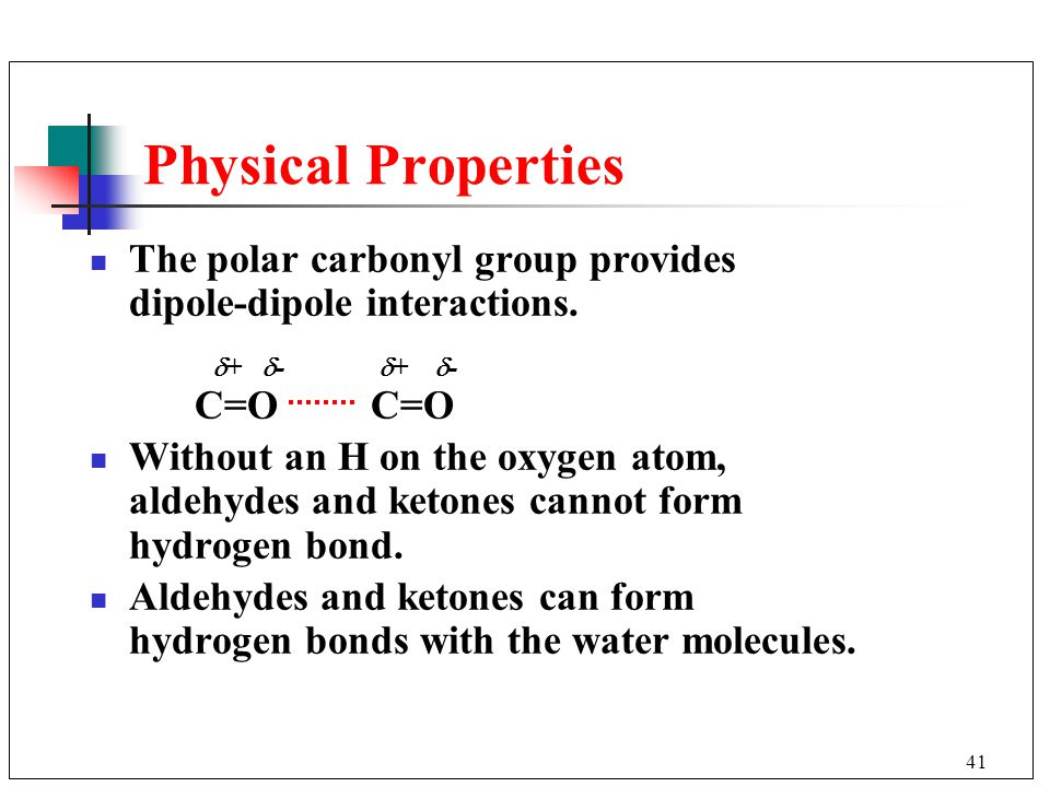 Physical Properties The polar carbonyl group provides dipole-dipole interactions. + - + -
