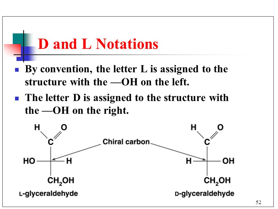 D and L Notations By convention, the letter L is assigned to the structure with the —OH on the left.