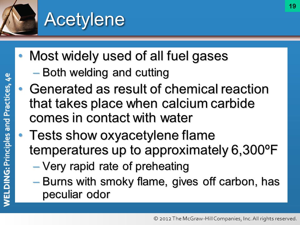 Acetylene Most widely used of all fuel gases