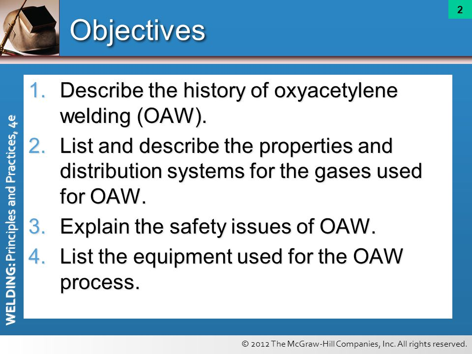 Objectives Describe the history of oxyacetylene welding (OAW).