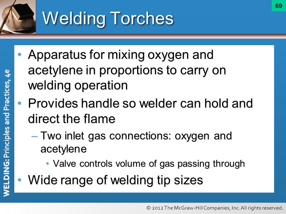 Welding Torches Apparatus for mixing oxygen and acetylene in proportions to carry on welding operation.