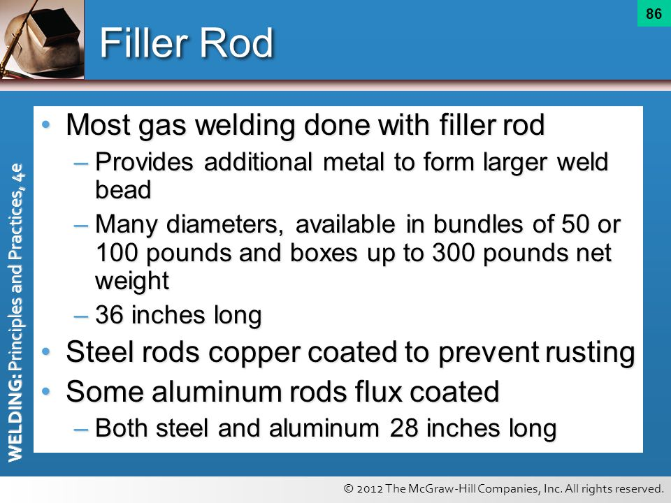 Filler Rod Most gas welding done with filler rod