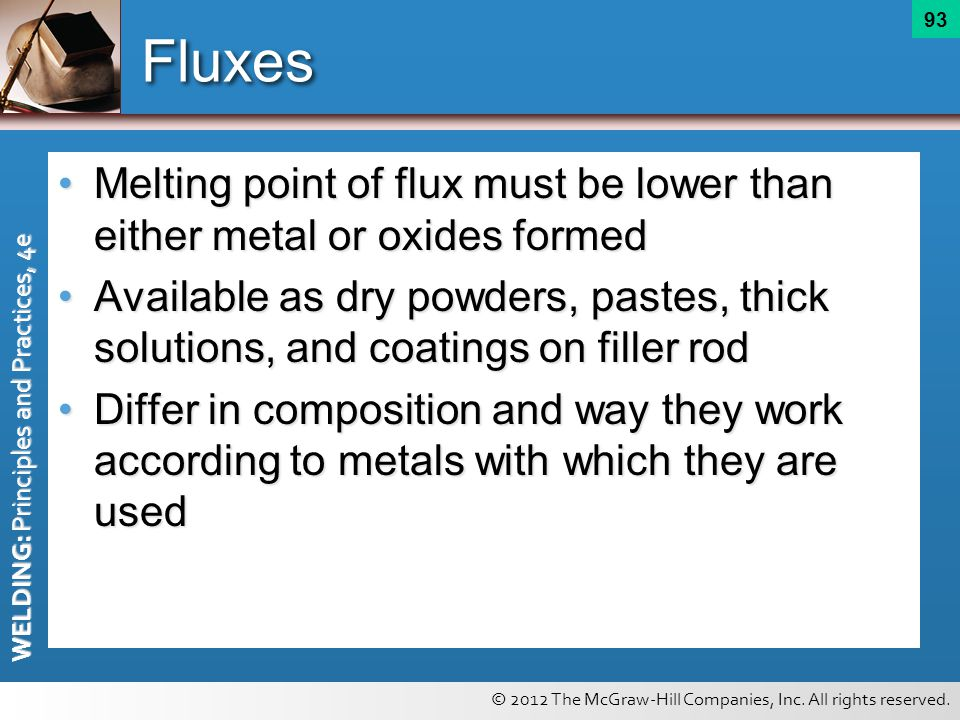 Fluxes Melting point of flux must be lower than either metal or oxides formed.