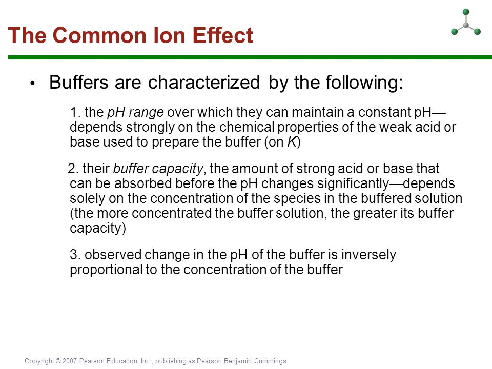 The Common Ion Effect • Buffers are characterized by the following: