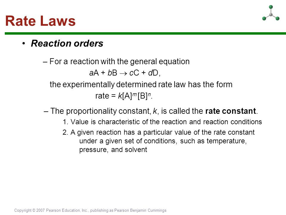 Rate Laws • Reaction orders – For a reaction with the general equation