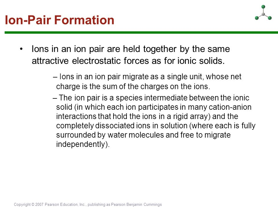 Ion-Pair Formation • Ions in an ion pair are held together by the same attractive electrostatic forces as for ionic solids.