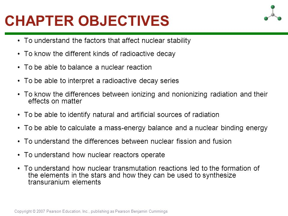 CHAPTER OBJECTIVES • To understand the factors that affect nuclear stability. • To know the different kinds of radioactive decay.