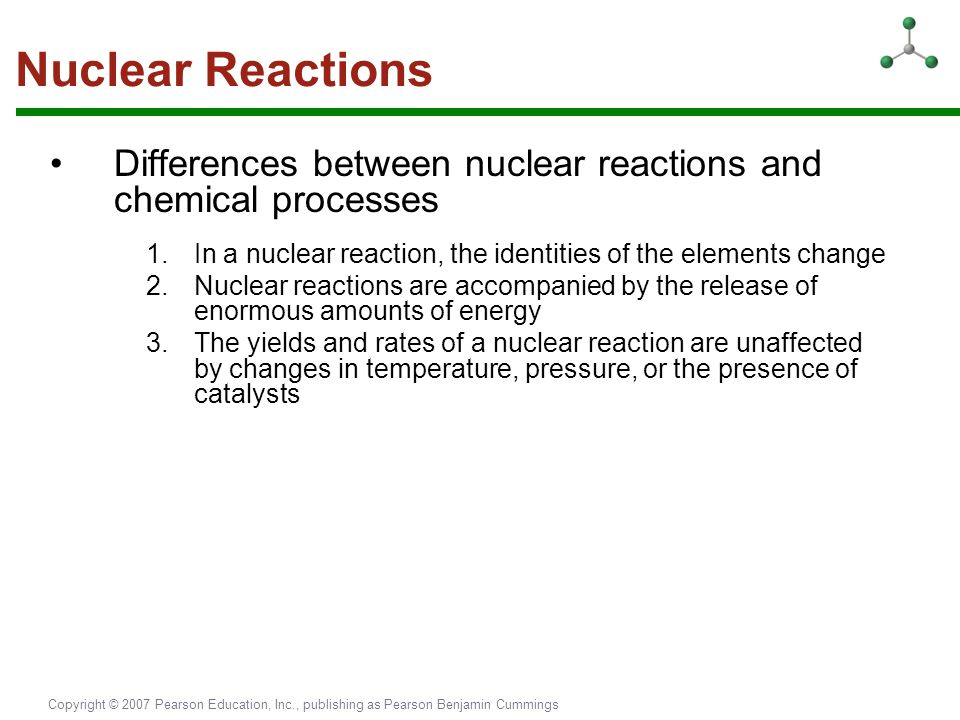 Nuclear Reactions Differences between nuclear reactions and chemical processes. In a nuclear reaction, the identities of the elements change.
