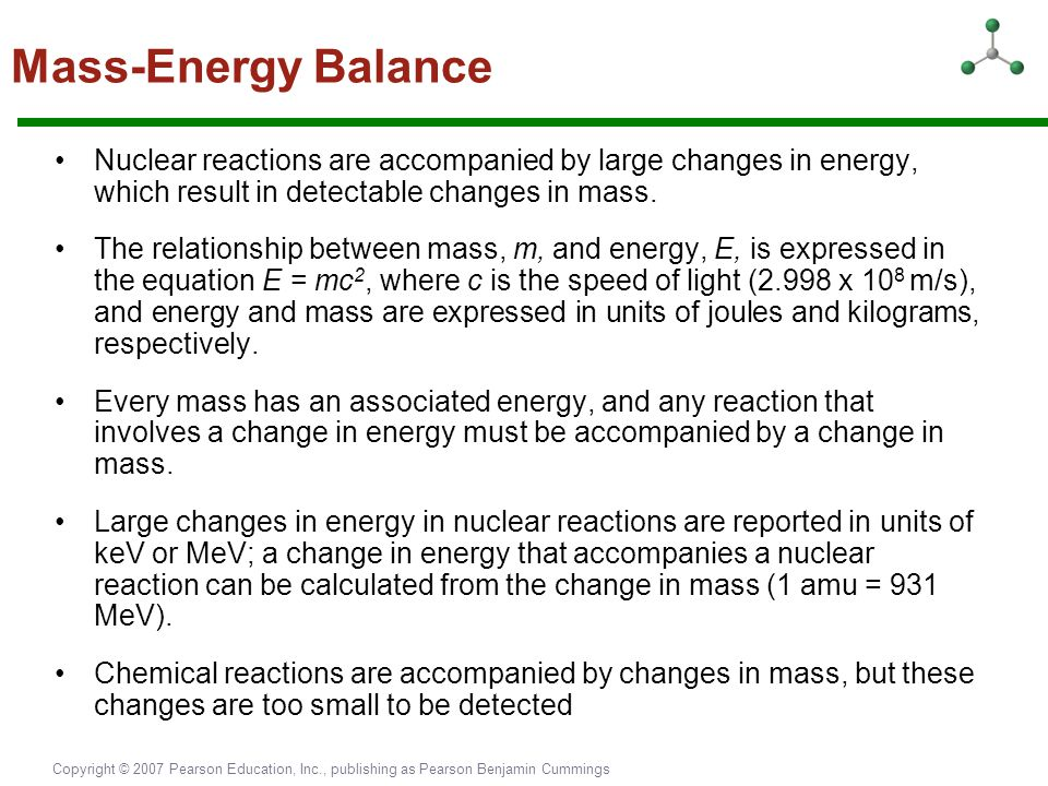 Mass-Energy Balance Nuclear reactions are accompanied by large changes in energy, which result in detectable changes in mass.
