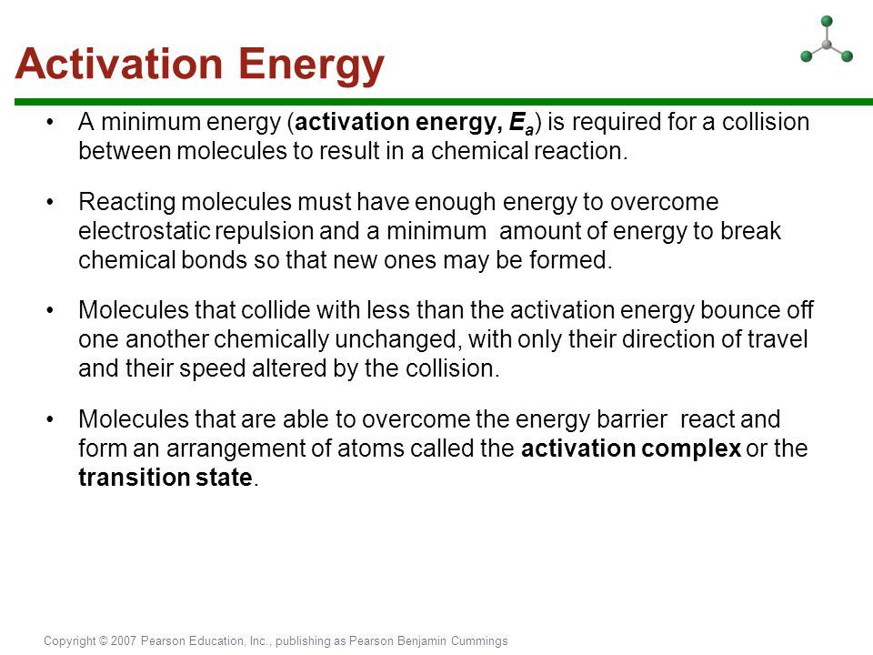Activation Energy A minimum energy (activation energy, Ea) is required for a collision between molecules to result in a chemical reaction.