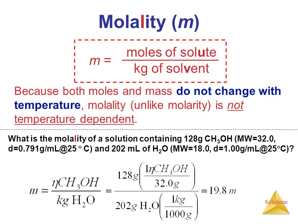 Molality (m) moles of solute m = kg of solvent