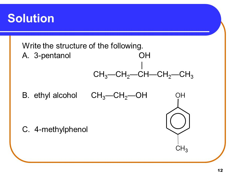 Solution Write the structure of the following. A. 3-pentanol OH |