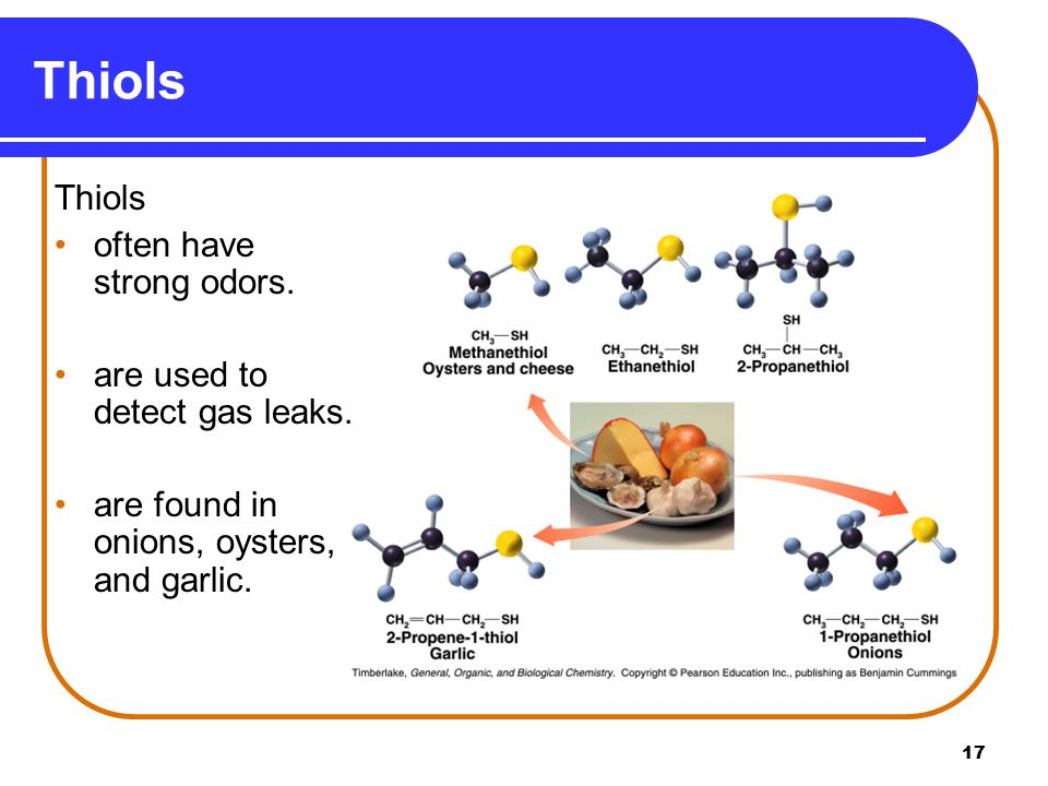 Thiols Thiols often have strong odors. are used to detect gas leaks.