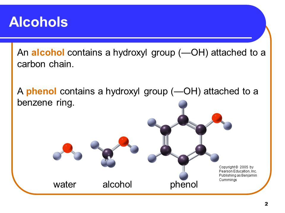 Alcohols An alcohol contains a hydroxyl group (—OH) attached to a carbon chain. A phenol contains a hydroxyl group (—OH) attached to a benzene ring.