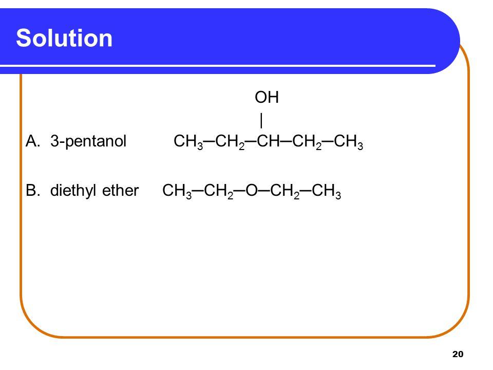 Solution OH   A. 3-pentanol CH3─CH2─CH─CH2─CH3