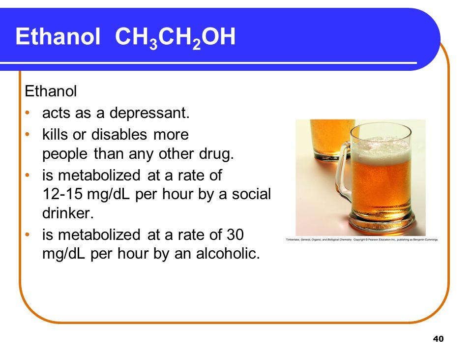 Ethanol CH3CH2OH Ethanol acts as a depressant.