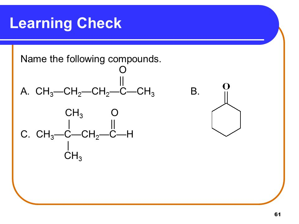 Learning Check Name the following compounds. O   