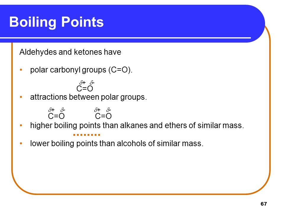 Boiling Points + - + - + - Aldehydes and ketones have
