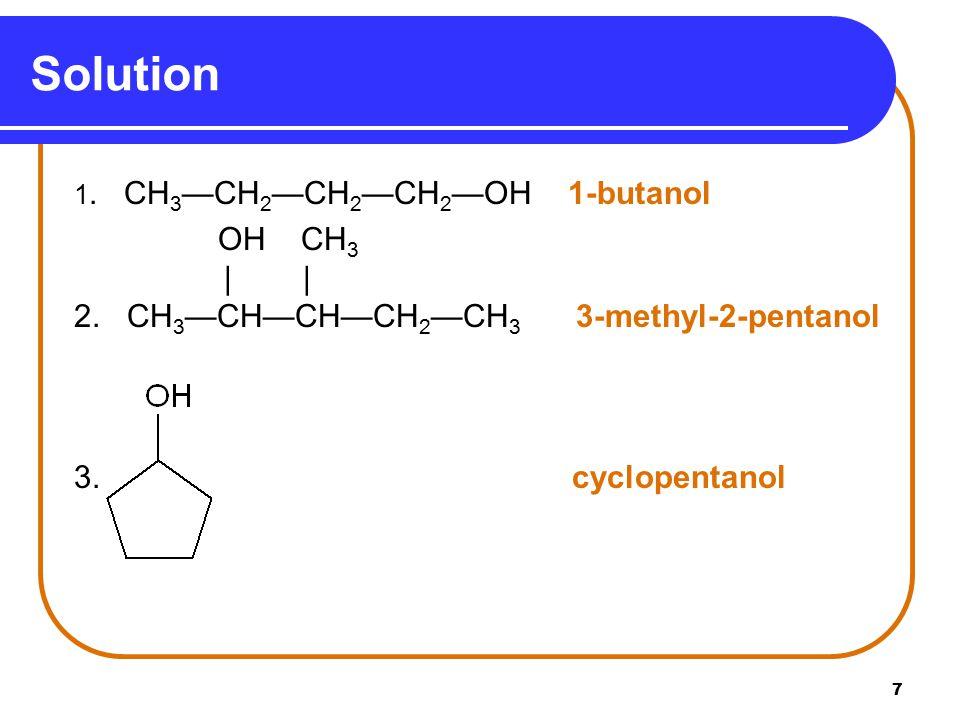 Solution OH CH3     2. CH3—CH—CH—CH2—CH3 3-methyl-2-pentanol