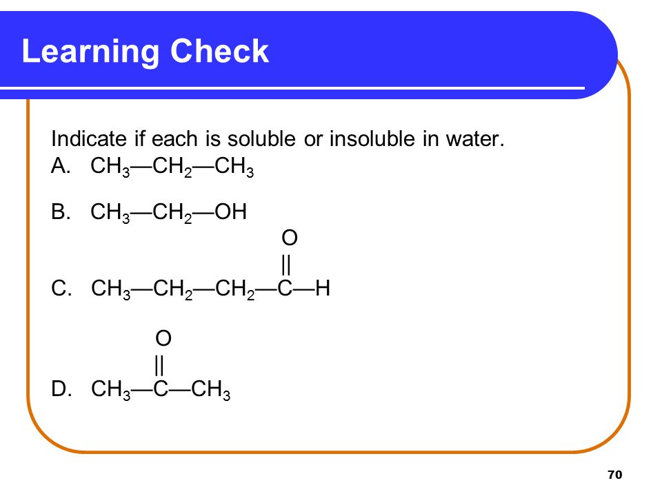 Learning Check Indicate if each is soluble or insoluble in water.