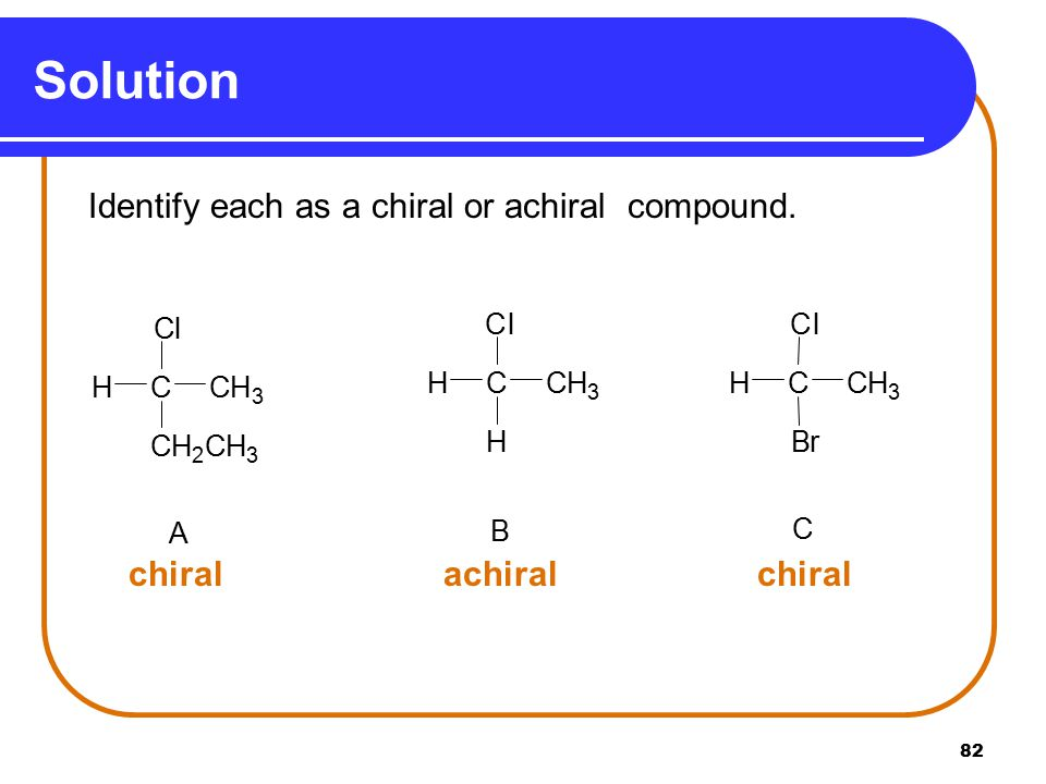 Solution chiral achiral chiral A C H l B r