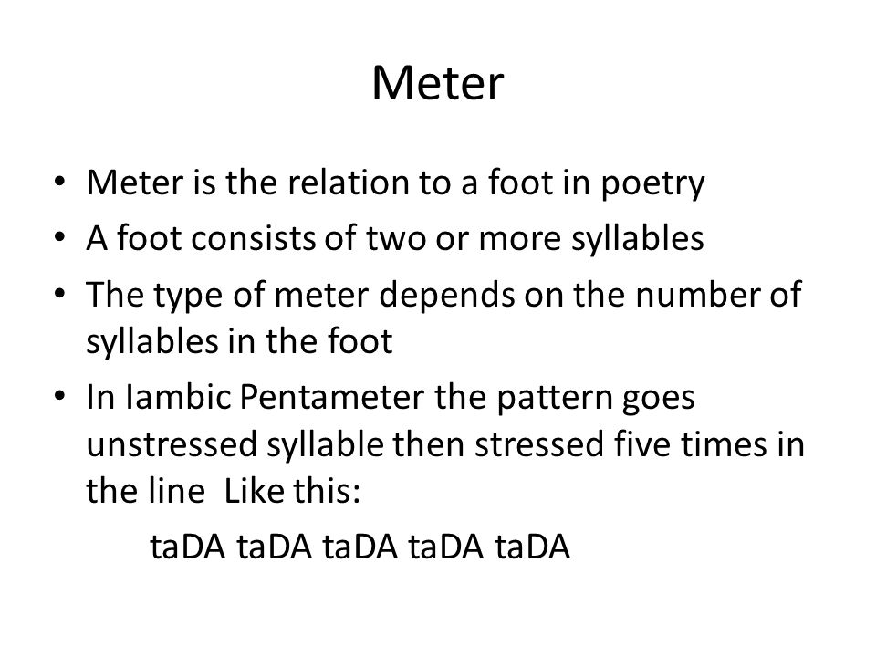 Meter Meter is the relation to a foot in poetry