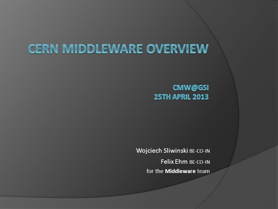 CERN Middleware OVERVIEW CMW@GSI 25th april 2013