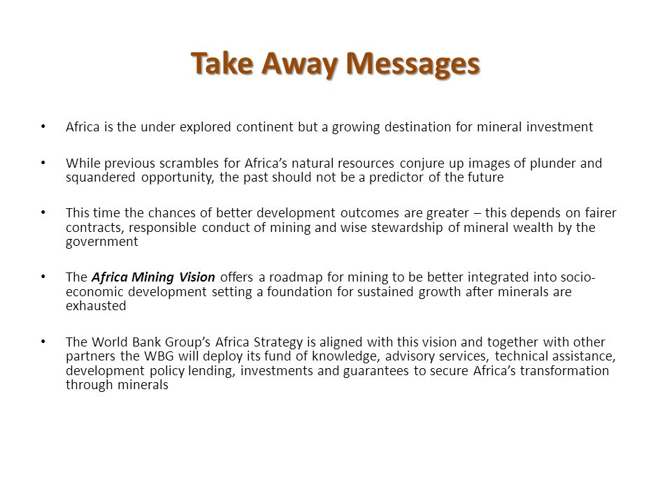 Take Away Messages Africa is the under explored continent but a growing destination for mineral investment.