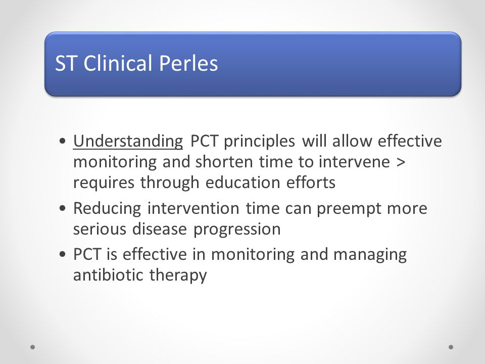 ST Clinical Perles Understanding PCT principles will allow effective monitoring and shorten time to intervene > requires through education efforts.