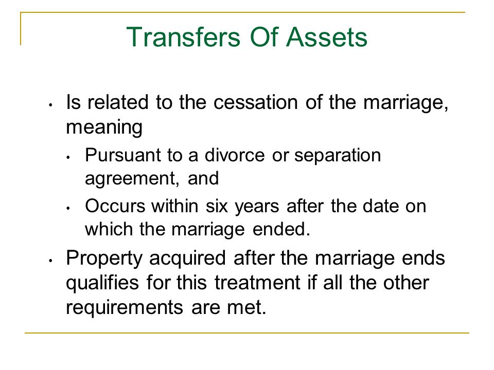 Transfers Of Assets Is related to the cessation of the marriage, meaning. Pursuant to a divorce or separation agreement, and.