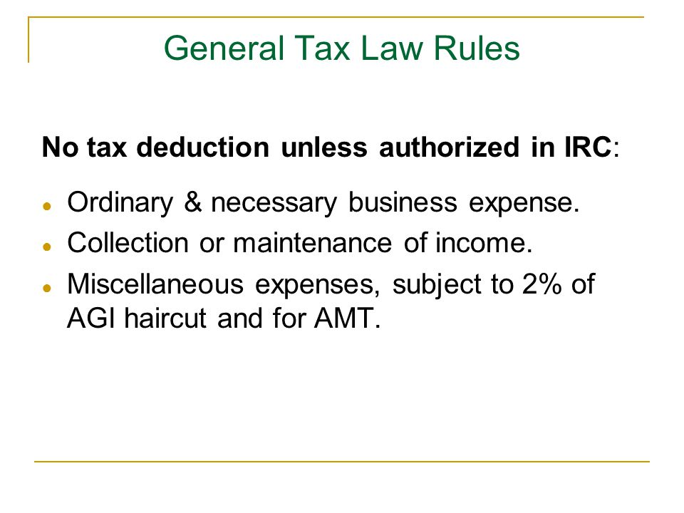 General Tax Law Rules No tax deduction unless authorized in IRC:
