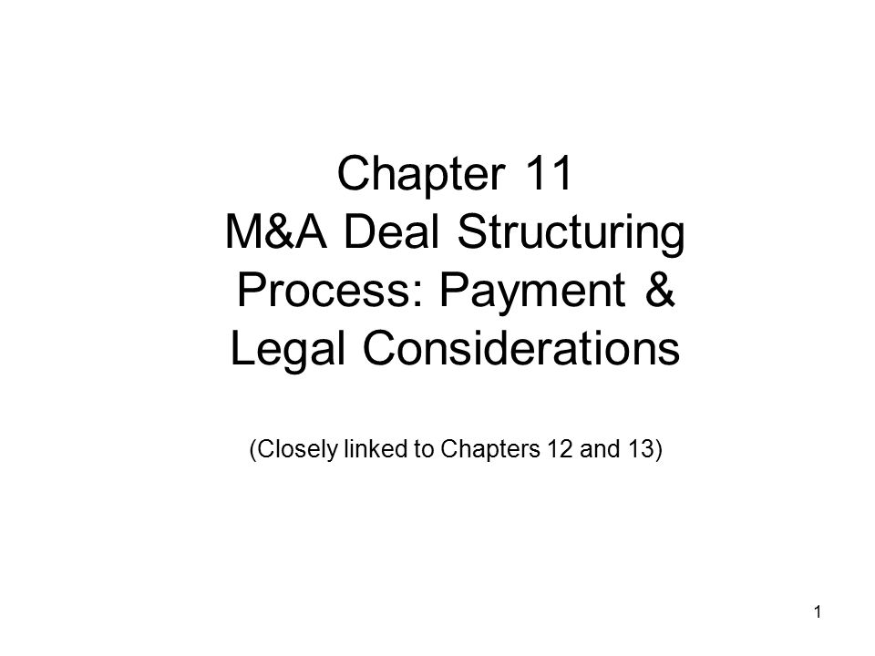 Chapter 11 M&A Deal Structuring Process: Payment & Legal Considerations (Closely linked to Chapters 12 and 13)