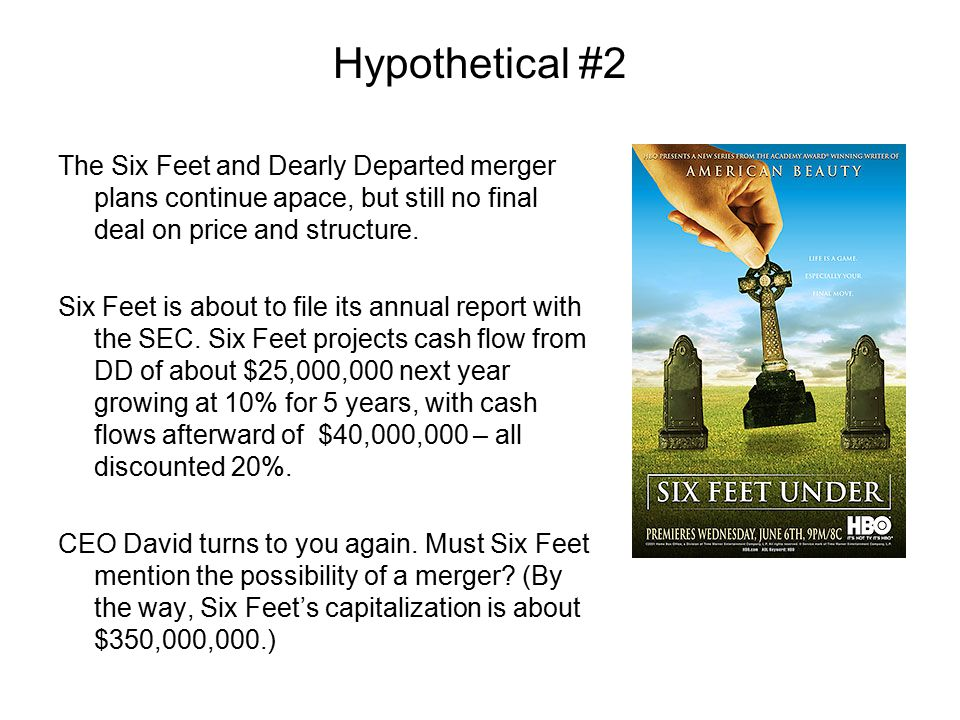 Hypothetical #2 The Six Feet and Dearly Departed merger plans continue apace, but still no final deal on price and structure.