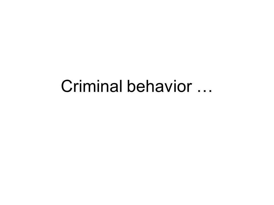 Criminal behavior …