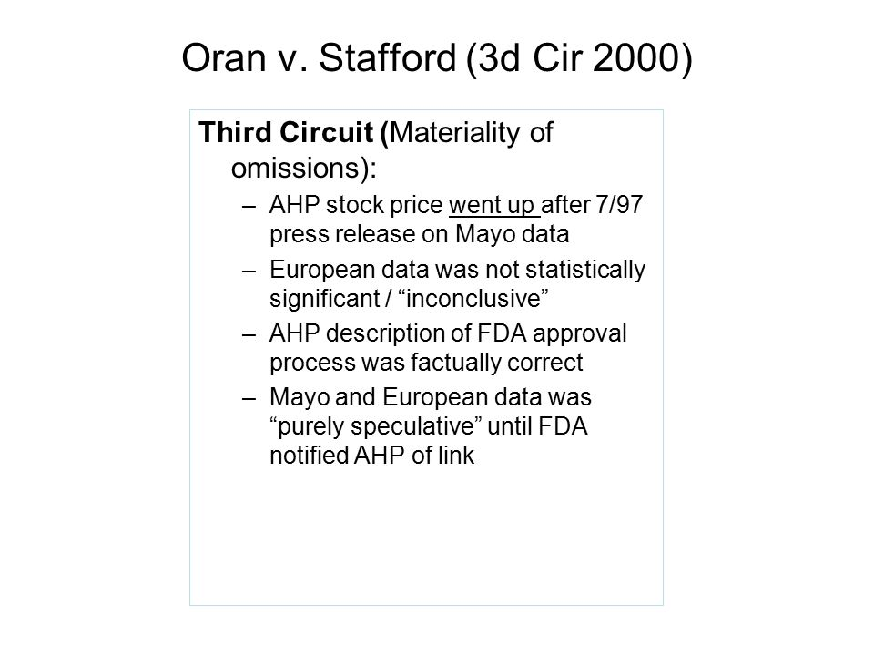 Oran v. Stafford (3d Cir 2000) Third Circuit (Materiality of omissions): AHP stock price went up after 7/97 press release on Mayo data.