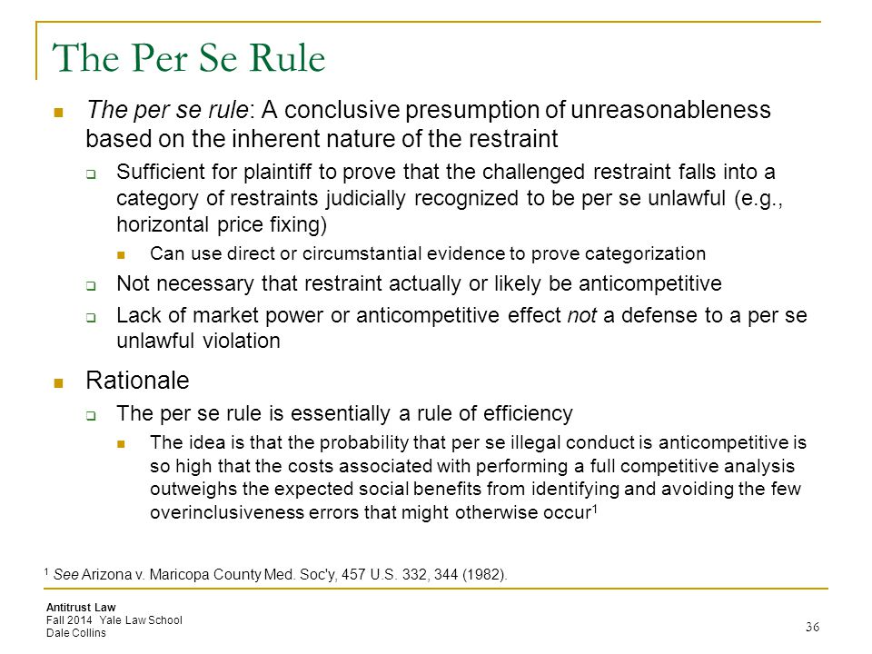 The Per Se Rule The per se rule: A conclusive presumption of unreasonableness based on the inherent nature of the restraint.